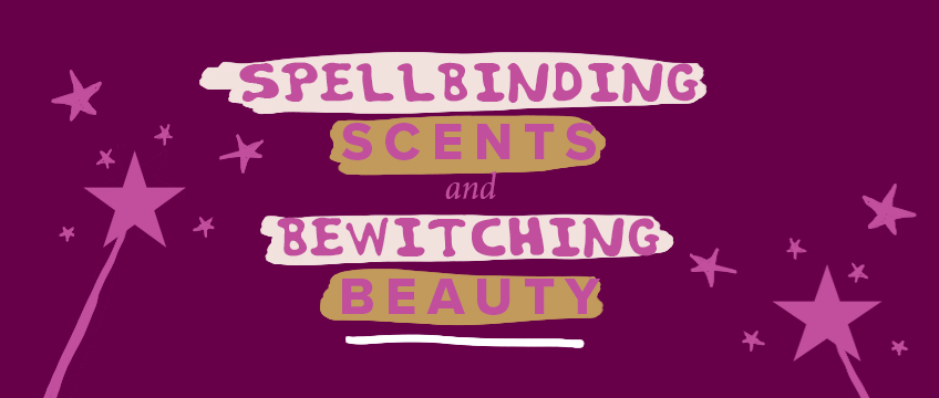 Spellbinding Scents & Bewitching Beauty